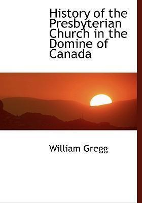 History of the Presbyterian Church in the Domine of Canada