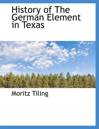 History of the German Element in Texas