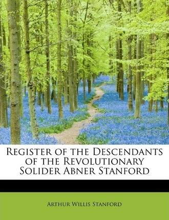 Register of the Descendants of the Revolutionary Solider Abner Stanford