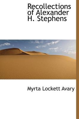 Recollections of Alexander H. Stephens