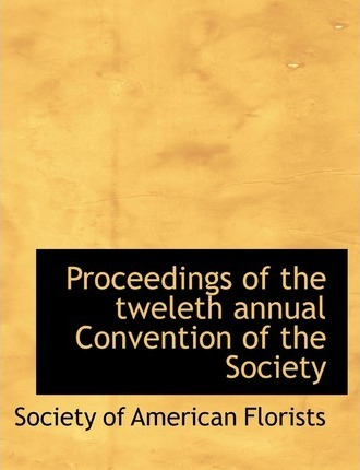 Proceedings of the Tweleth Annual Convention of the Society