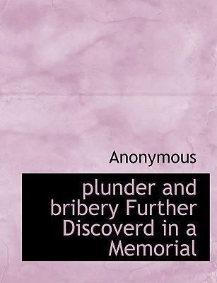 Plunder and Bribery Further Discoverd in a Memorial