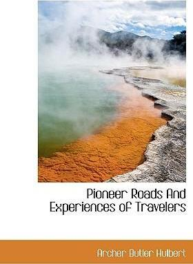 Pioneer Roads and Experiences of Travelers