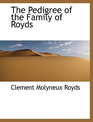 The Pedigree of the Family of Royds