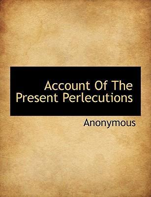 Account of the Present Perlecutions
