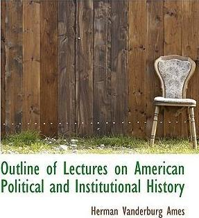 Outline of Lectures on American Political and Institutional History