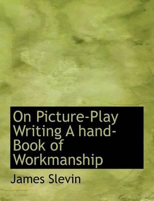 On Picture-Play Writing a Hand-Book of Workmanship