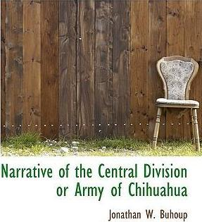 Narrative of the Central Division or Army of Chihuahua
