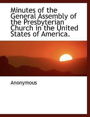 Minutes of the General Assembly of the Presbyterian Church in the United States of America.