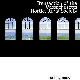 Transaction of the Massachusetts Horticultural Society