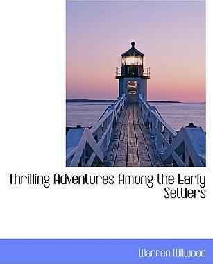 Thrilling Adventures Among the Early Settlers