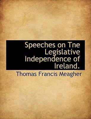 Speeches on Tne Legislative Independence of Ireland.