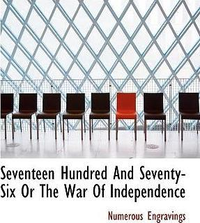 Seventeen Hundred and Seventy-Six or the War of Independence