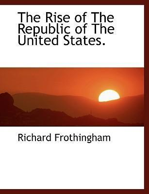 The Rise of the Republic of the United States.