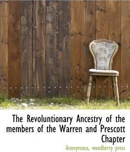 The Revoluntionary Ancestry of the Members of the Warren and Prescott Chapter
