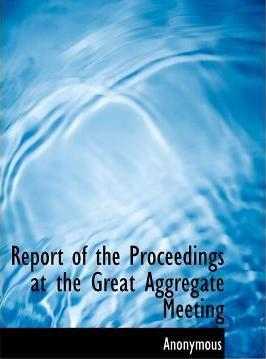 Report of the Proceedings at the Great Aggregate Meeting