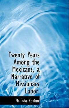 Twenty Years Among the Mexicans, a Narrative of Missionary Labor