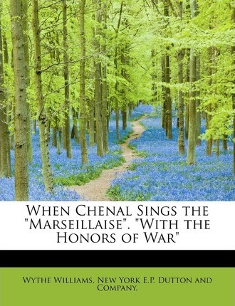 When Chenal Sings the Marseillaise. with the Honors of War