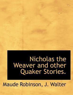 Nicholas the Weaver and Other Quaker Stories.