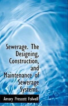 Sewerage, the Designing, Construction, and Maintenance of Sewerage Systems