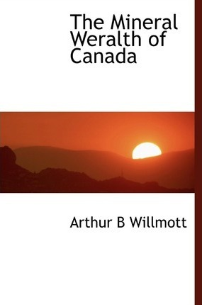 The Mineral Weralth of Canada