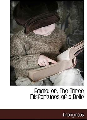 Emma; Or, the Three Misfortunes of a Belle