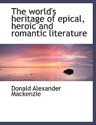 The World's Heritage of Epical, Heroic and Romantic Literature