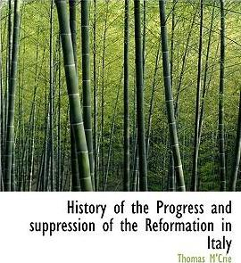 History of the Progress and Suppression of the Reformation in Italy