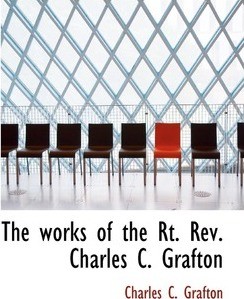 The Works of the Rt. REV. Charles C. Grafton