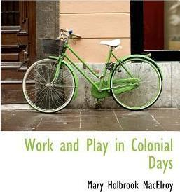 Work and Play in Colonial Days
