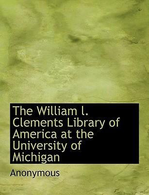 The William L. Clements Library of America at the University of Michigan