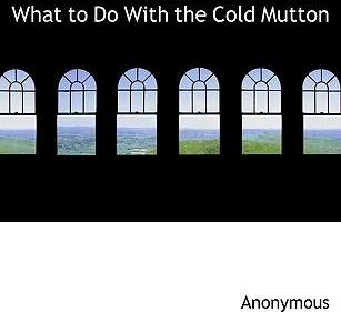What to Do with the Cold Mutton