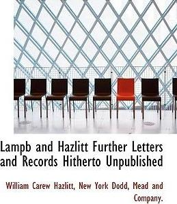 Lampb and Hazlitt Further Letters and Records Hitherto Unpublished