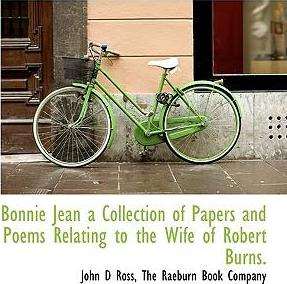 Bonnie Jean a Collection of Papers and Poems Relating to the Wife of Robert Burns.