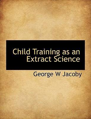 Child Training as an Extract Science