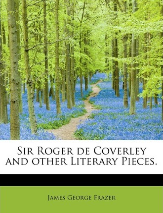 Sir Roger de Coverley and Other Literary Pieces.