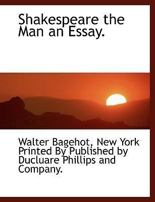 Shakespeare the Man an Essay.