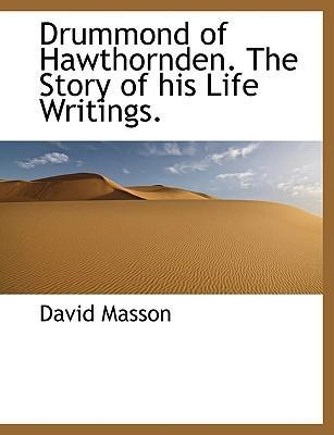 Drummond of Hawthornden. the Story of His Life Writings.