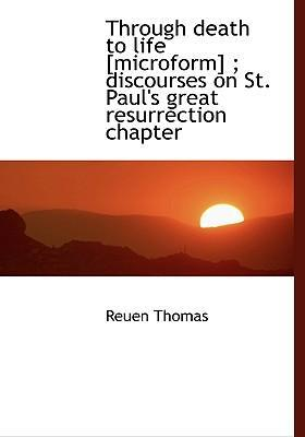 Through Death to Life [Microform]; Discourses on St. Paul's Great Resurrection Chapter