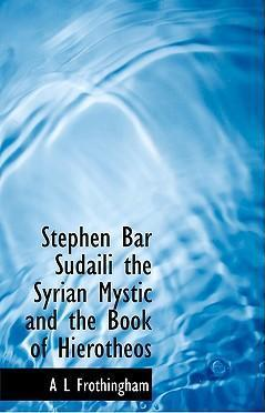Stephen Bar Sudaili the Syrian Mystic and the Book of Hierotheos