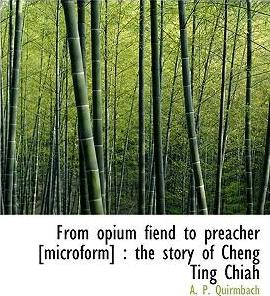 From Opium Fiend to Preacher [Microform]