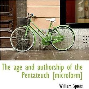 The Age and Authorship of the Pentateuch [Microform]