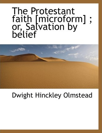 The Protestant Faith [Microform]; Or, Salvation by Belief