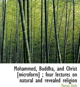 Mohammed, Buddha, and Christ [Microform]; Four Lectures on Natural and Revealed Religion