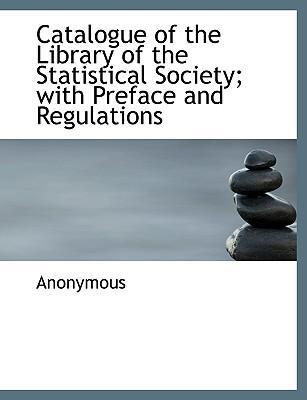 Catalogue of the Library of the Statistical Society; With Preface and Regulations