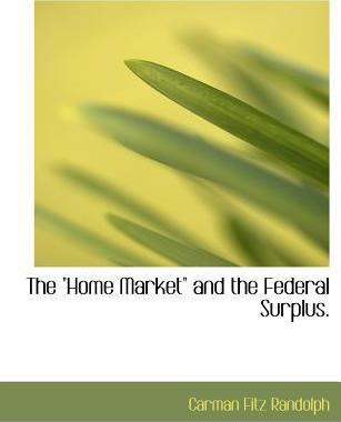 """The """"Home Market"""" and the Federal Surplus."""