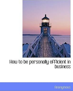 How to Be Personally Efficient in Business