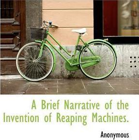 A Brief Narrative of the Invention of Reaping Machines.