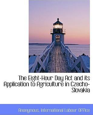The Eight-Hour Day ACT and Its Application to Agriculture in Czecho-Slovakia
