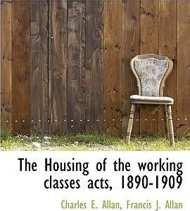 The Housing of the Working Classes Acts, 1890-1909